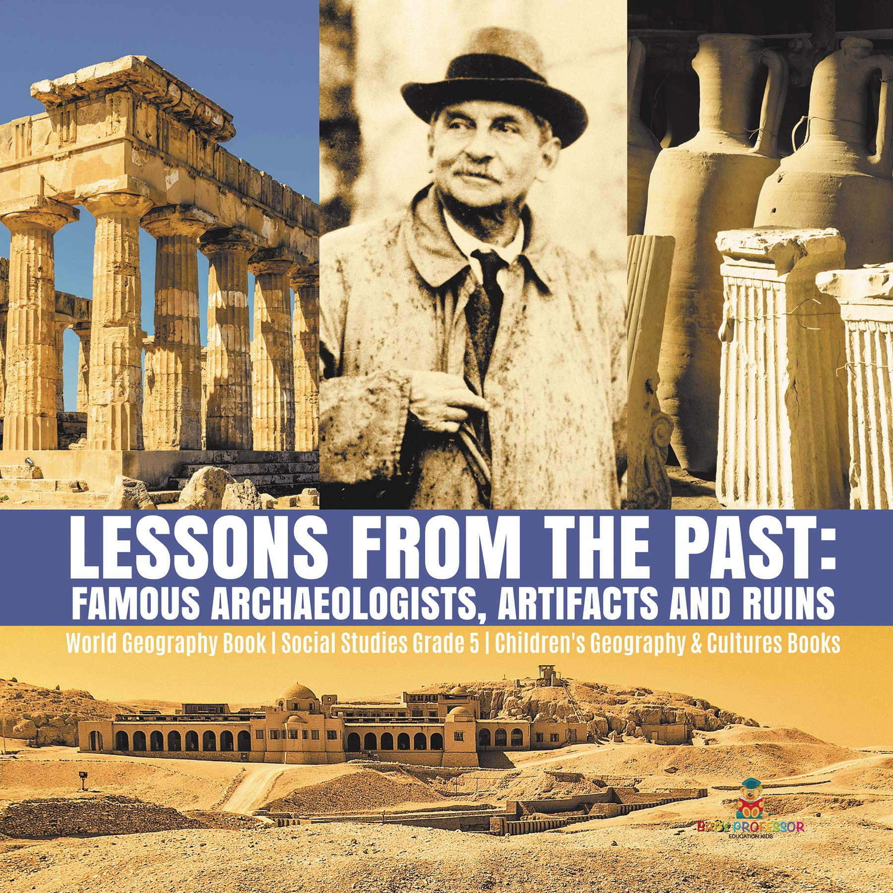 Lessons from the Past : Famous Archaeologists, Artifacts and Ruins | World Geography Book | Social Studies Grade 5 | Children's Geography & Cultures Books