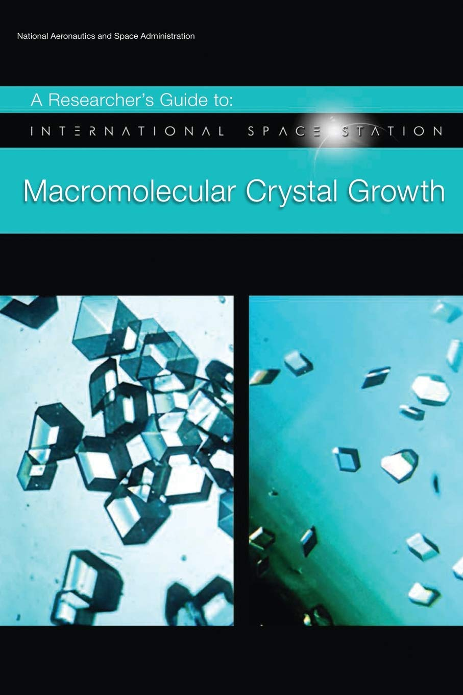 A Researcher's Guide to: International Space Station - Macromolecular Crystal Growth