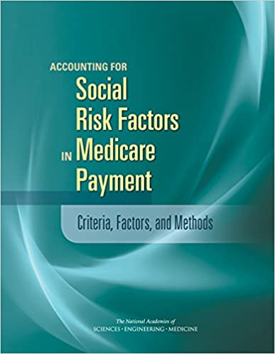 Accounting for Social Risk Factors in Medicare Payment: Criteria, Factors, and Methods