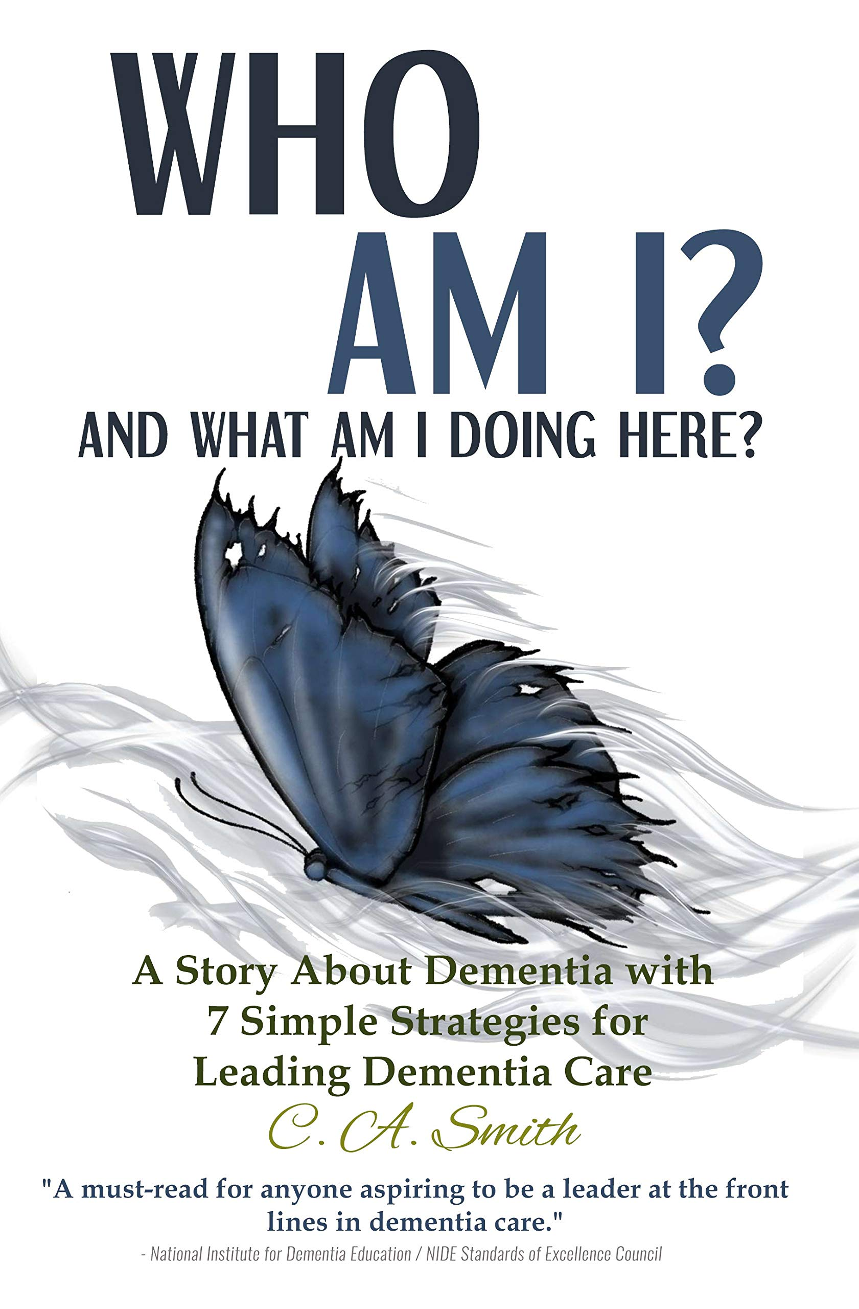 Who Am I and What Am I Doing Here?: A Story About Dementia With 7 Simple Strategies for Leading Dementia Care