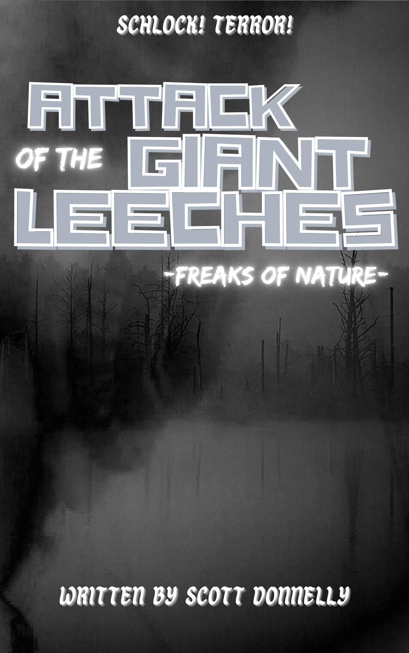 Attack of the Giant Leeches: Freaks of Nature (Schlock! Terror! Book 1)