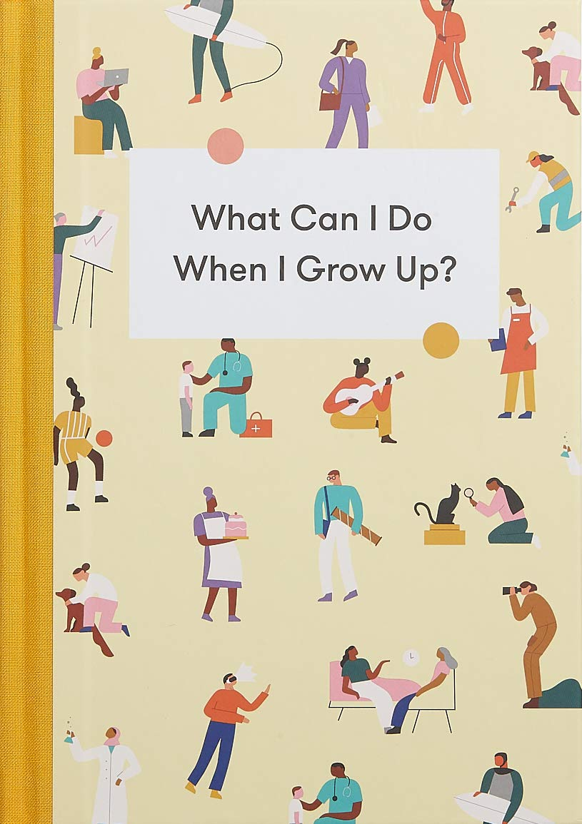 What Can I Do When I Grow Up?: A young person's guide to careers, money – and the future