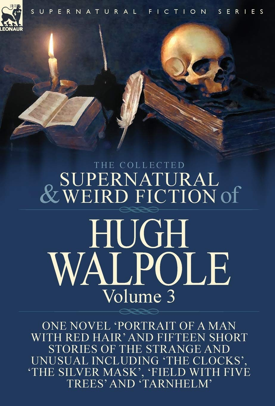 The Collected Supernatural and Weird Fiction of Hugh Walpole-Volume 3: One Novel 'Portrait of a Man with Red Hair' and Fifteen Short Stories of the ... 'Major Wilbrahim', 'Field with Five Trees' a