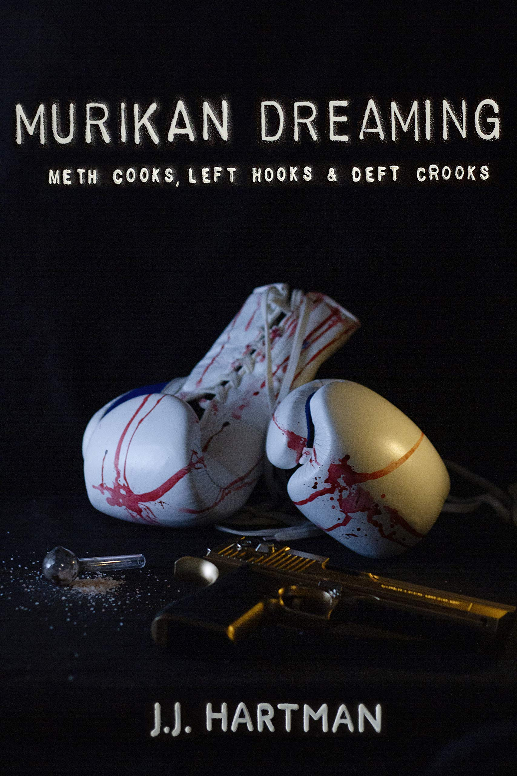 MURIKAN DREAMING: Meth Cooks, Left Hooks and Deft Crooks
