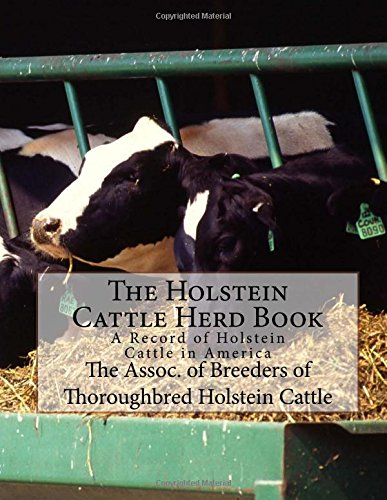 The Holstein Cattle Herd Book: A Record of Holstein Cattle in America