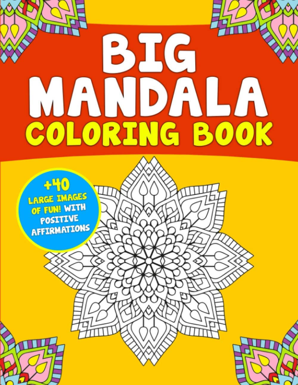 Big Mandala Coloring Book - Large: More than 40 Images of Fun! With Positive Affirmations, Easy, Big and Fun Mandalas to Color for Relaxation, a Stress Relief Book in Large Pages for Kids and Adults!
