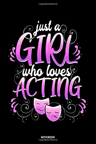 Just A Girl Who Loves Acting Notebook: Blank Lined Journal 6x9 – Broadway Theatre Musical Notebook I Theater Actor Gift for Thespians and Stage Geeks