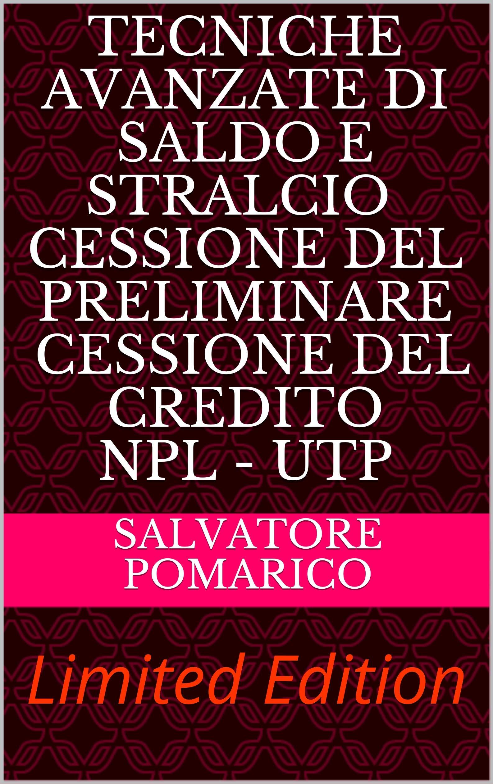 TECNICHE AVANZATE DI SALDO E STRALCIO CESSIONE DEL PRELIMINARE CESSIONE DEL CREDITO NPL - UTP: Limited Edition