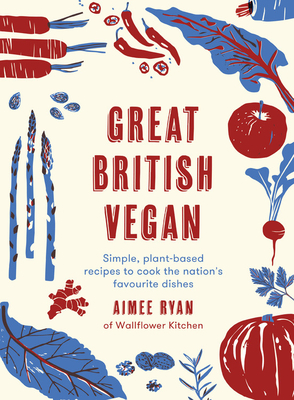 Great British Vegan: Simple, plant-based recipes to cook the nation's favourite dishes