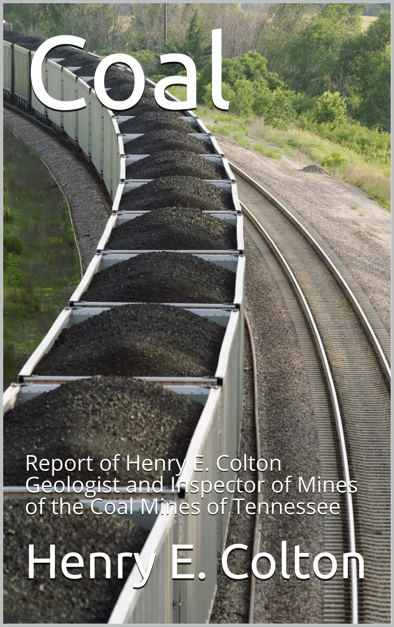 Coal: Report of Henry E. Colton Geologist and Inspector of Mines of the Coal Mines of Tennessee