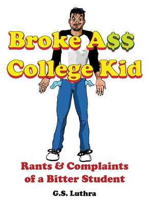 Broke Ass College Kid: Rants and Complaints of a Bitter Student