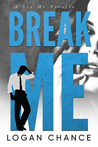 Break Me (Sex Me, #4)