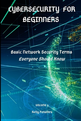 Cybersecurity for Beginners: Basic Network Security Terms Everyone Should Know