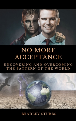 No More Acceptance: Uncovering and Overcoming the Pattern of the World