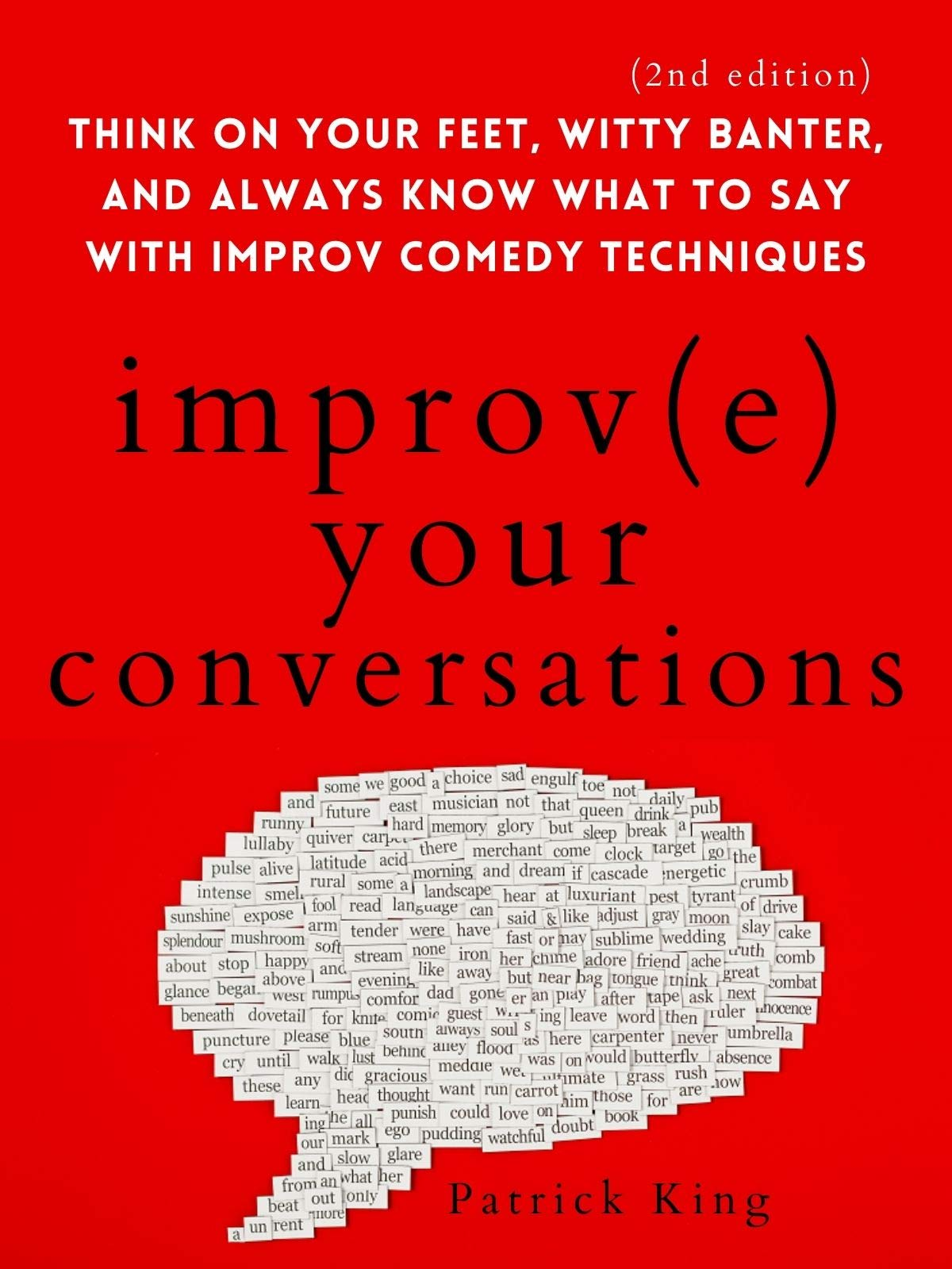 Improve Your Conversations: Think on Your Feet, Witty Banter, and Always Know What to Say with Improv Comedy Techniques (2nd Edition) (How to be More Likable and Charismatic Book 10)