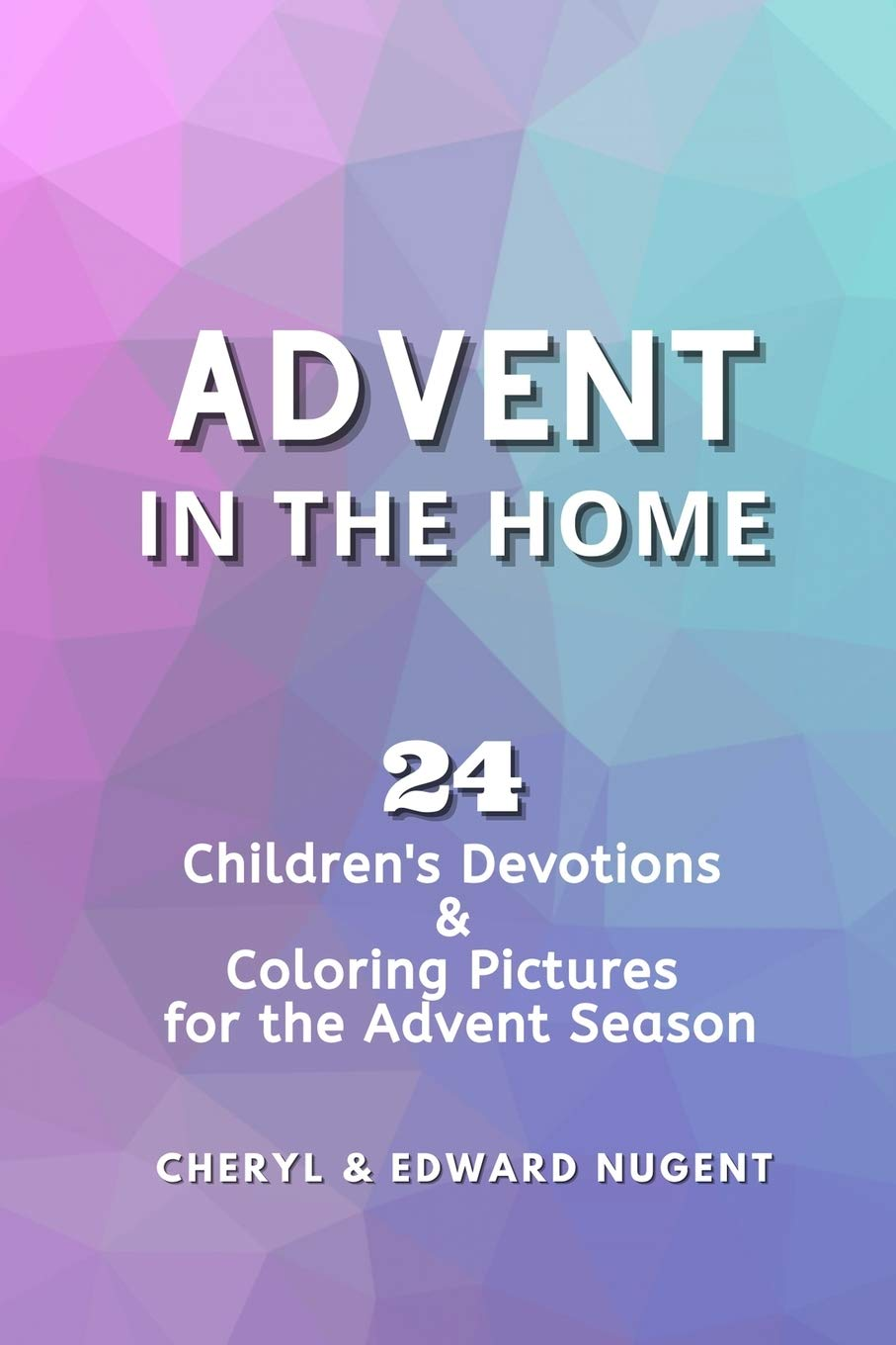 Advent in the Home: 24 Children's Devotions and Coloring Pages for the Advent Season