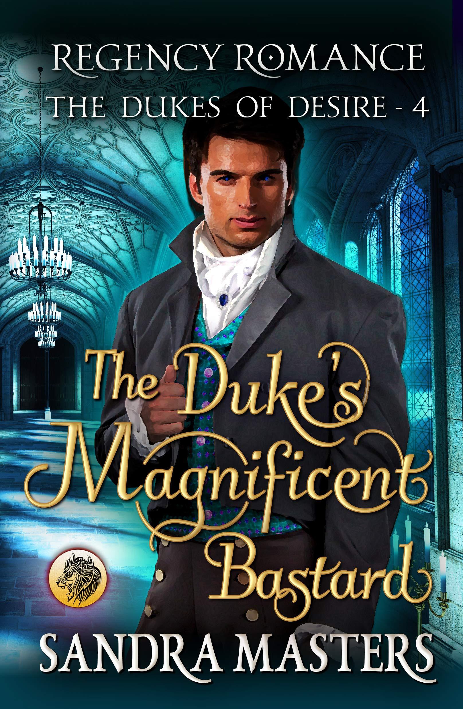 The Duke's Magnificent Bastard: Regency Romance (The Dukes of Desire Book 4)
