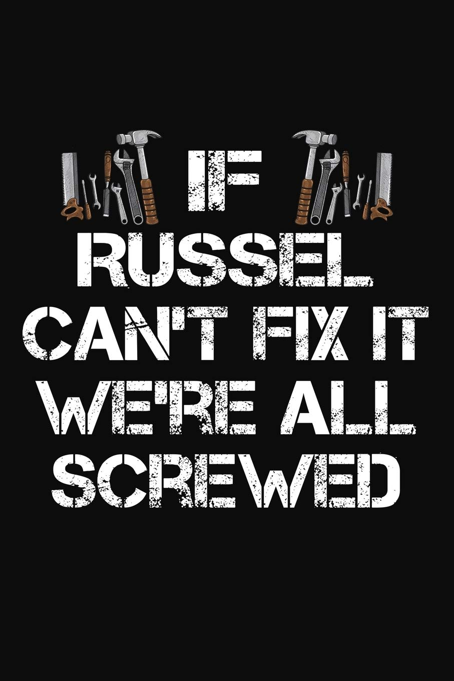 If Russel Can't Fix It We're All Screwed: Personalized Handyman Notebook - Gift Journal for Russel
