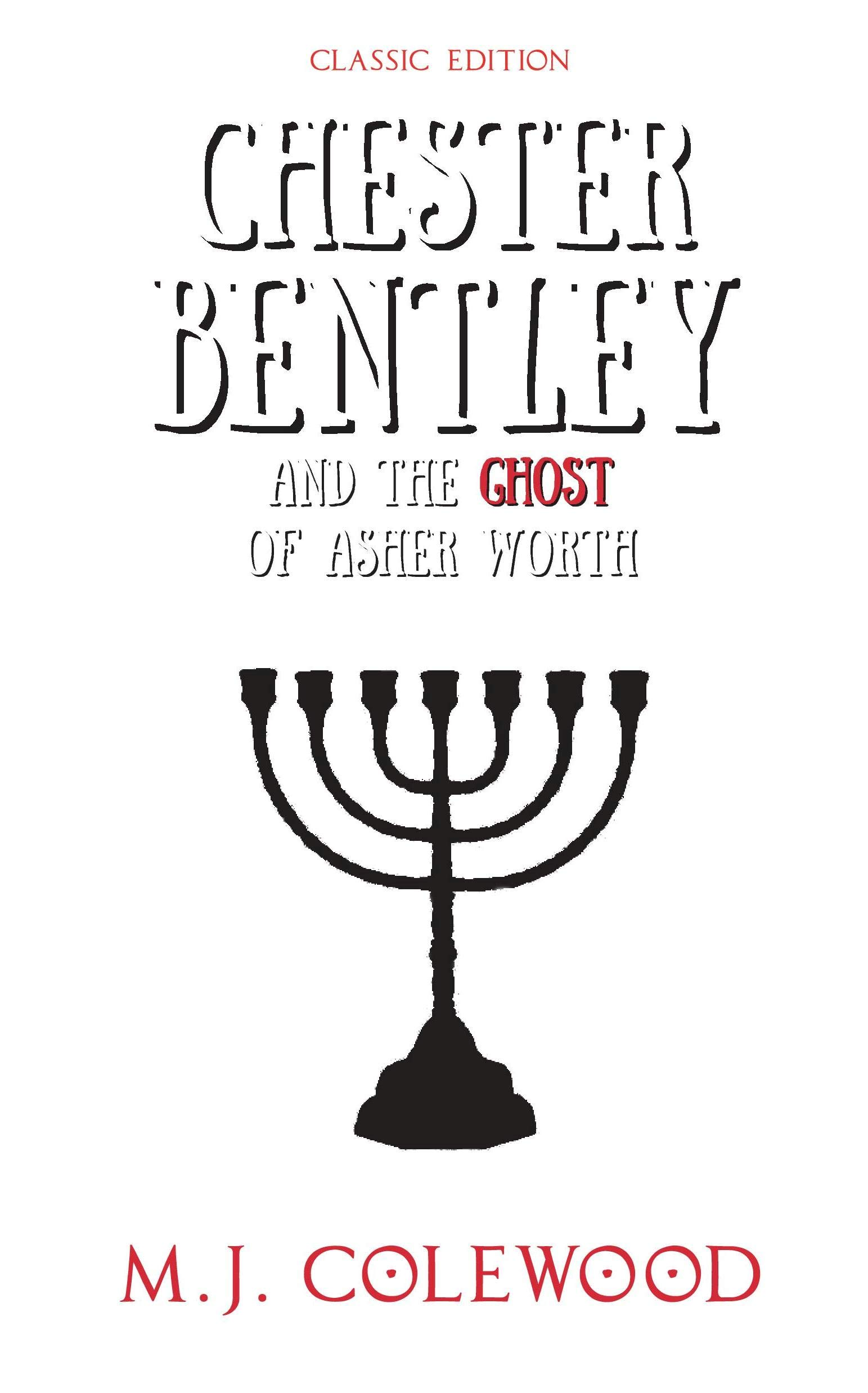 Chester Bentley and the Ghost of Asher Worth: Classic Edition (The Chester Bentley Mysteries - Classic Edition Book 1)