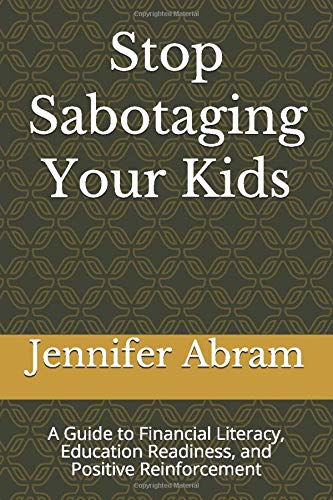 Stop Sabotaging Your Kids: A Guide to Financial Literacy, Education Readiness, and Positive Reinforcement