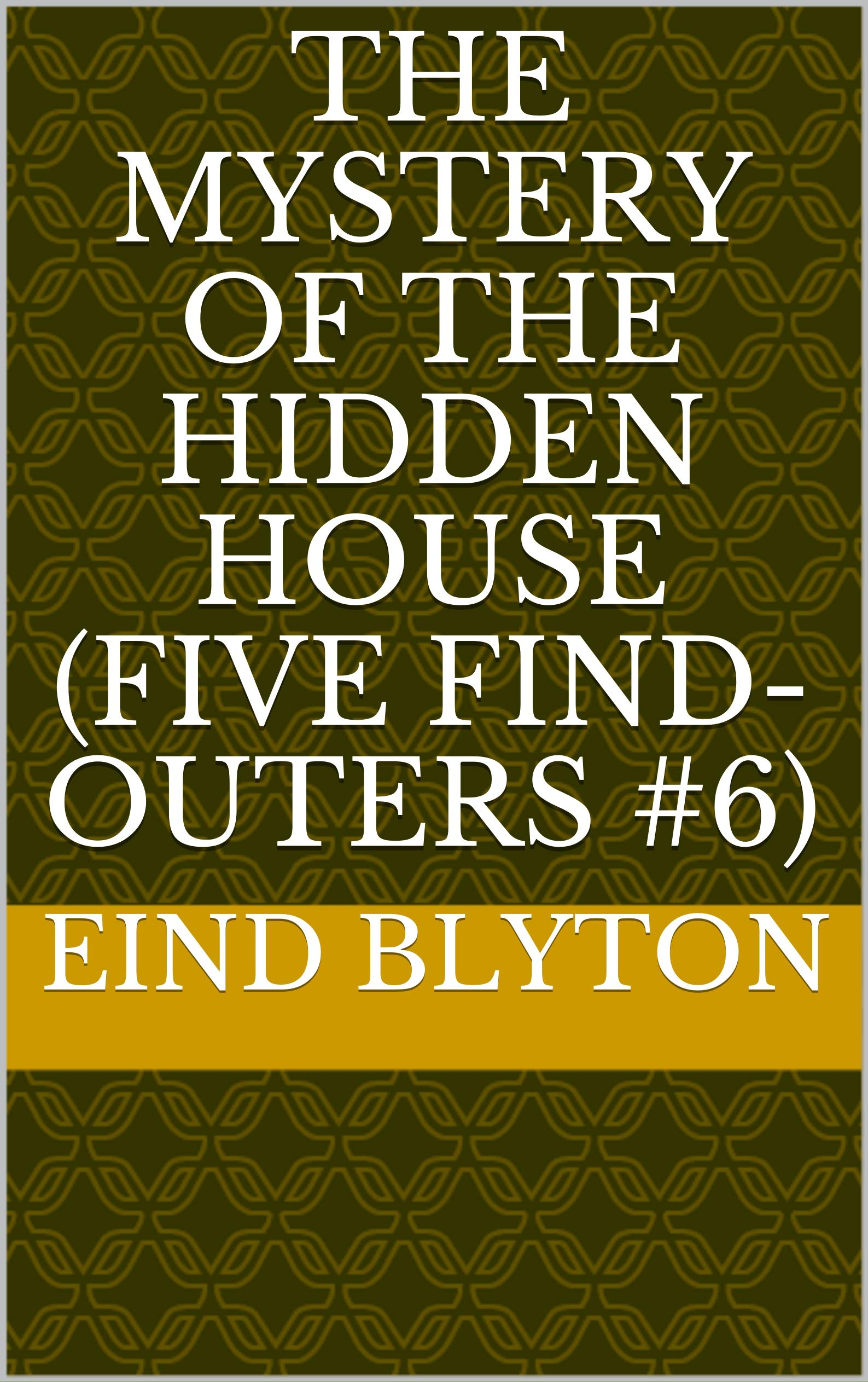 The Mystery of the Hidden House (Five Find-Outers #6)