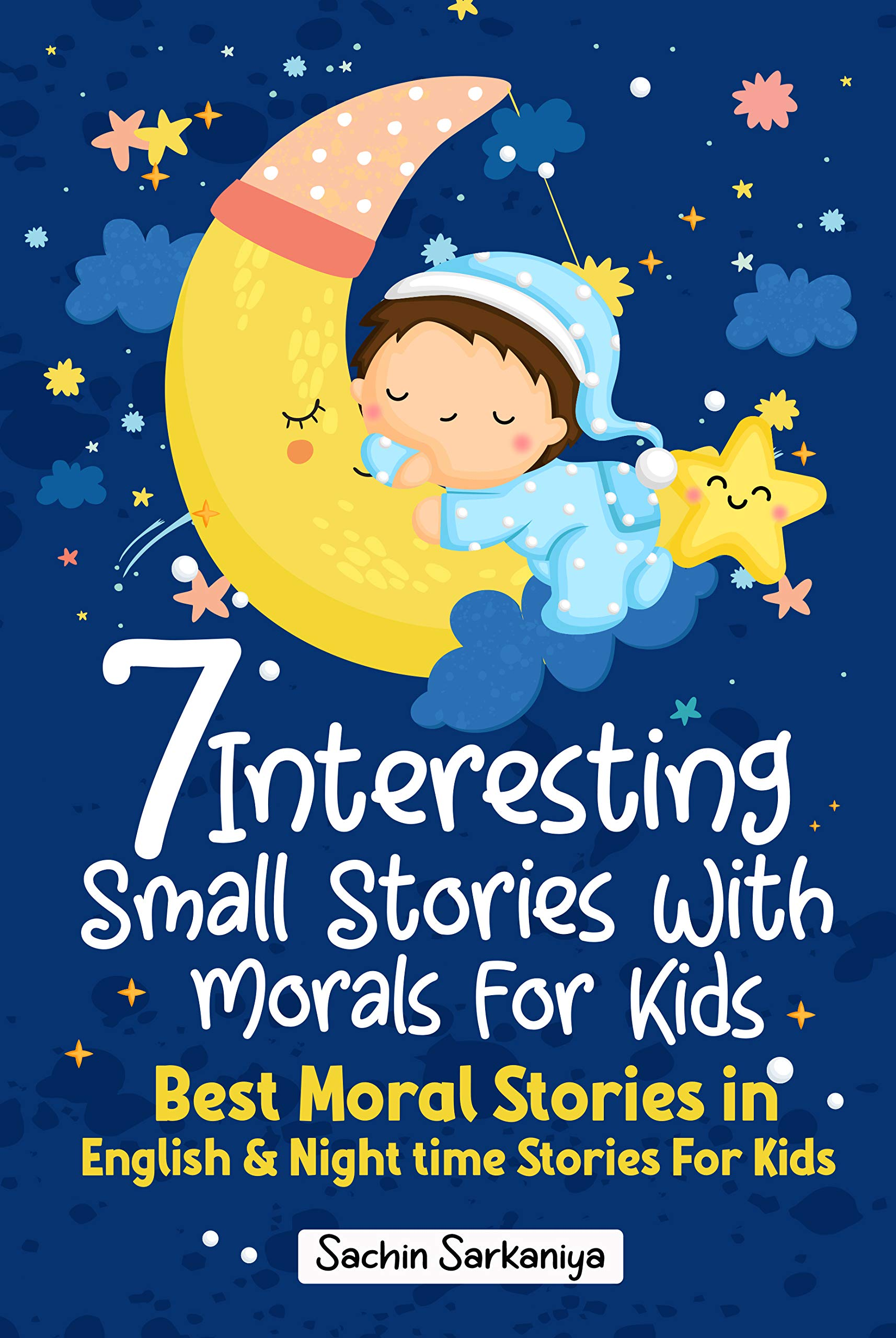 7 Interesting Small Stories With Morals For Kids: Best Moral Stories in English & Nighttime Stories For Kids (Chapter Books Under 5 Dollars Book 1)