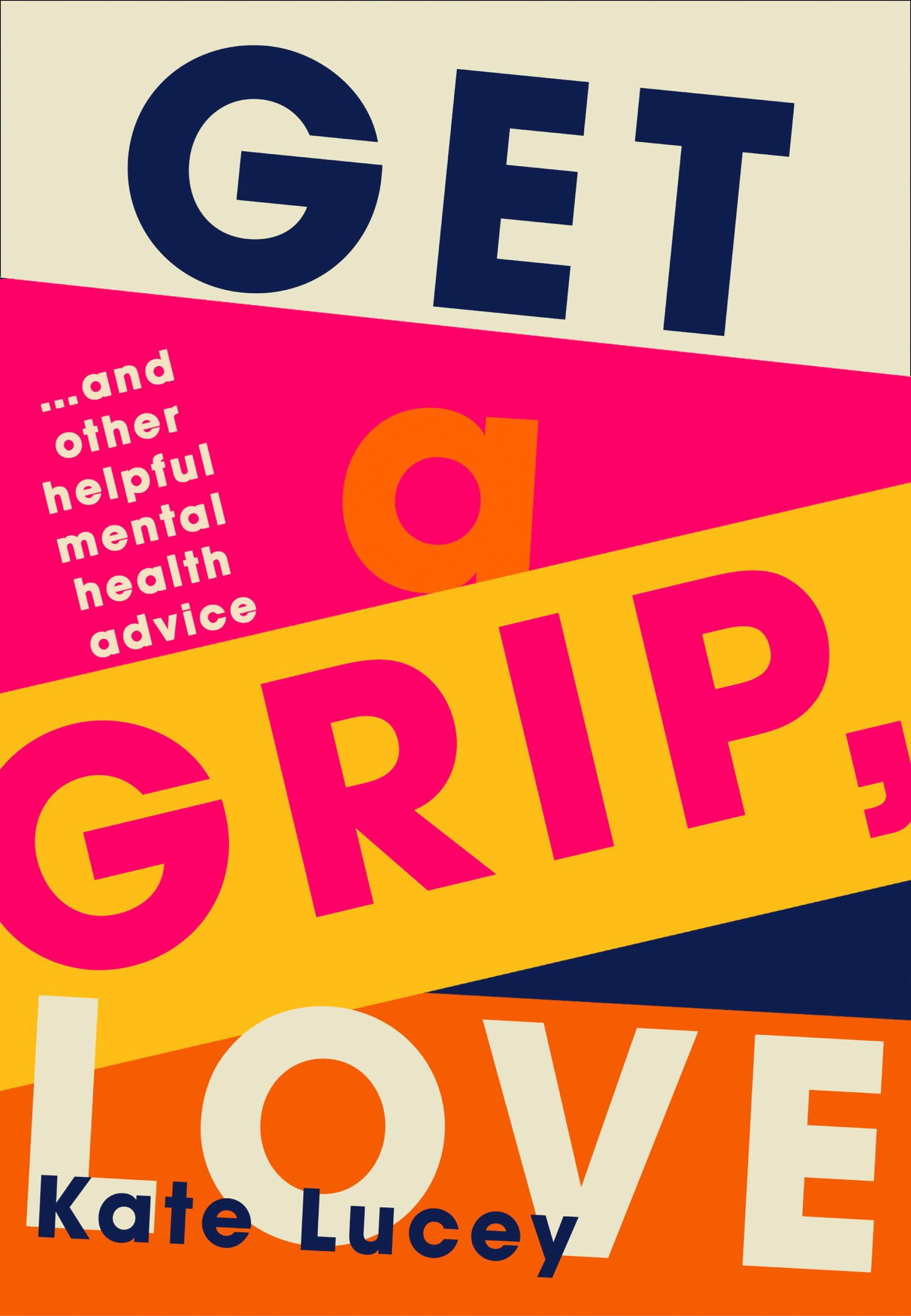 Get a Grip, Love: 2021's hilarious, honest story about living with depression, and how-to self help guide to recovering from a mental health illness