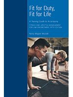 FIT FOR DUTY, FIT FOR LIFE: A TRAINING GUIDE TO ACCOMPANY FITNESS AND LIFESTYLE MANAGEMENT FOR LAW ENFORCEMENT, 5TH EDITION