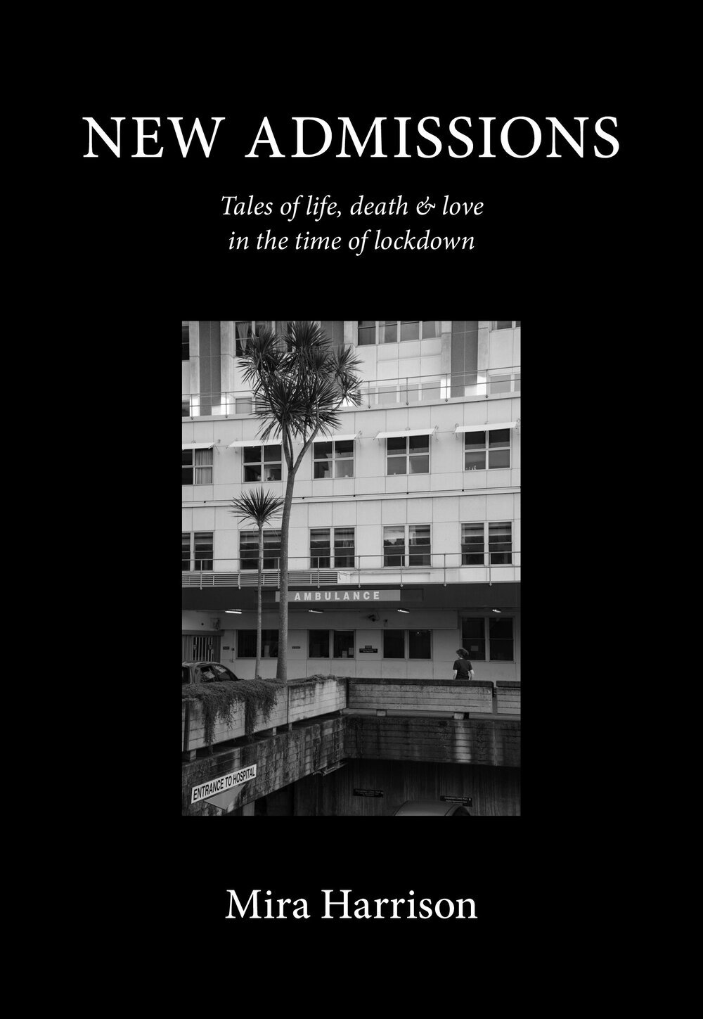 New Admissions: Tales of life, death & love in the time of lockdown