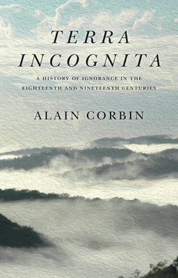 Terra Incognita: A History of Ignorance in the 18th and 19th Centuries