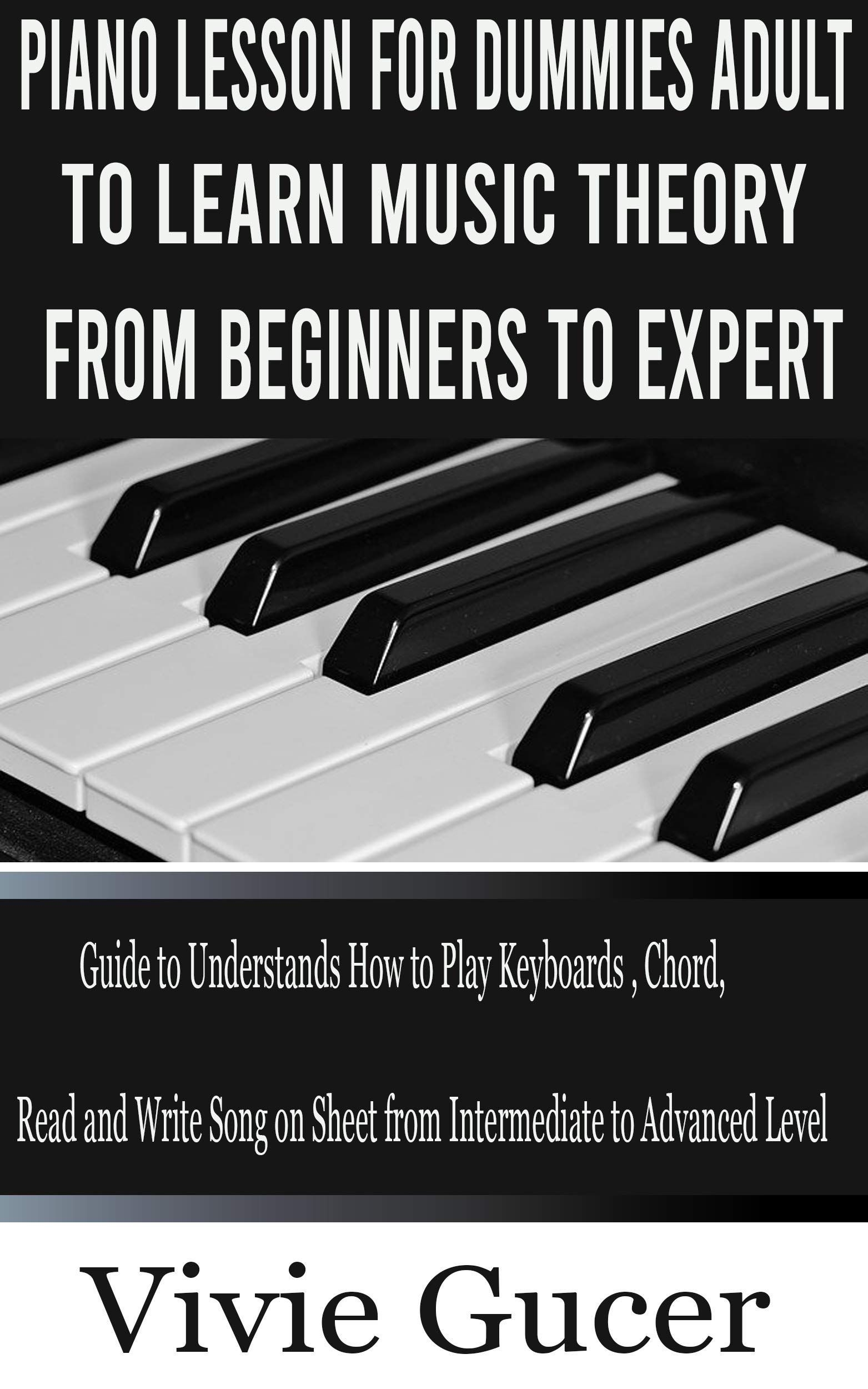 Piano Lesson for Dummies Adult to Learn Music Theory from Beginners to Expert: Guide to Understands How to Play Keyboards, Chord, Jazz, Read and Write ... Sheet from Intermediate to Advanced Level