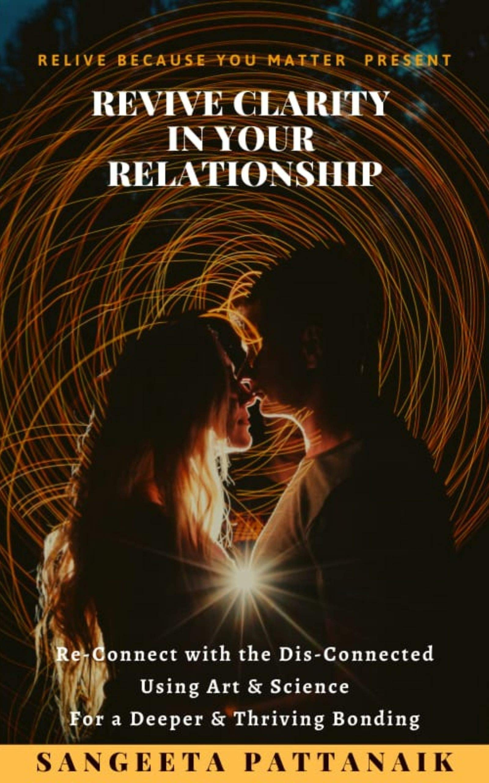 Revive Clarity in Your Relationship: Re-Connect with the Dis-Connected using Art & Science for a Deeper & Thriving Bonding