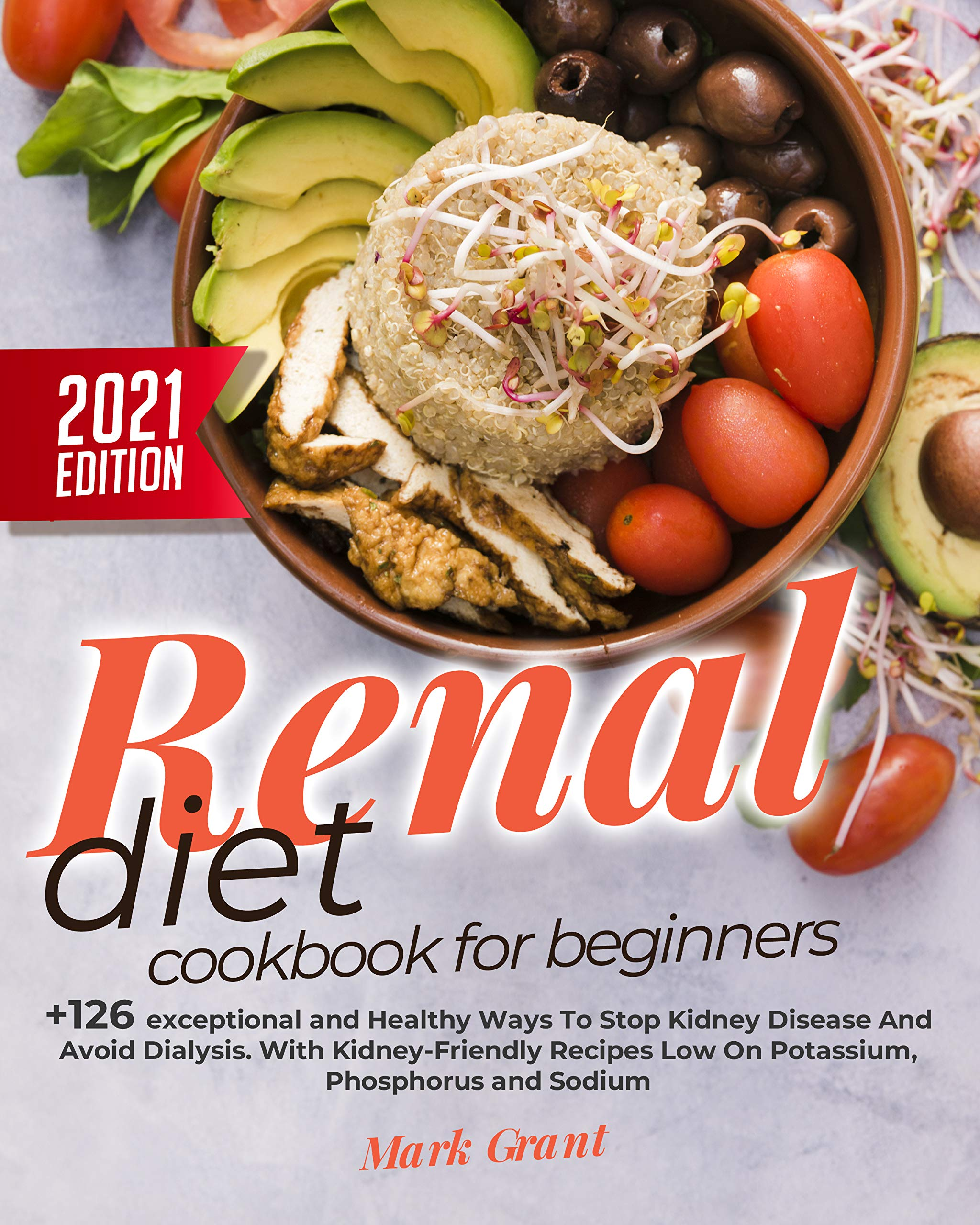 Renal Diet Cookbook for Beginners : +126 exceptional and Healthy Ways To Stop Kidney Disease And Avoid Dialysis. With Kidney-Friendly Recipes Low On Potassium, Phosphorus and Sodium