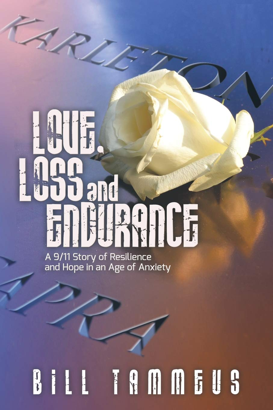 Love, Loss and Endurance: A 9/11 Story of Resilience and Hope in an Age of Anxiety