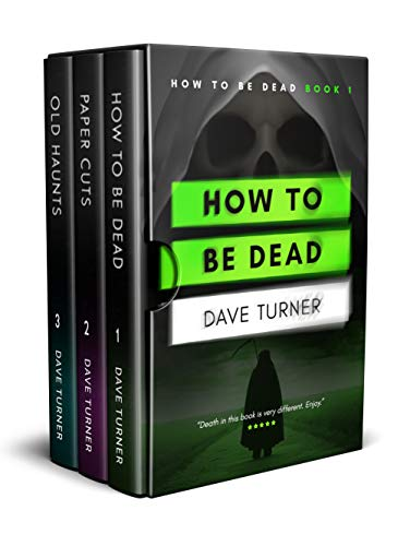 How To Be Dead Books 1 - 3 (The 'How To Be Dead' Grim Reaper Comedy Horror Series)