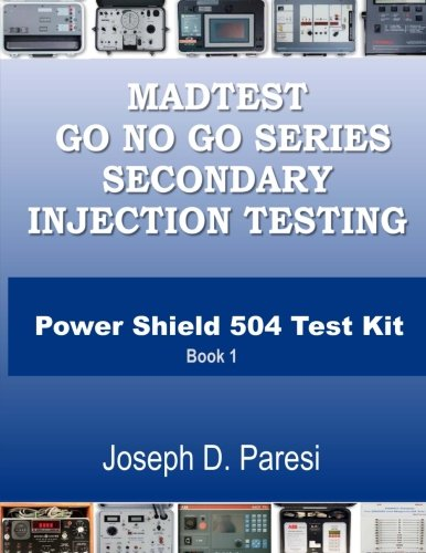 MadTest GO NO GO Series On Secondary Injection Testing Power Shield 504 Test Kit: ABB-505 Power Shield GO NO GO Guide to easliy navigate and use the power shield test kit (Volume 1)
