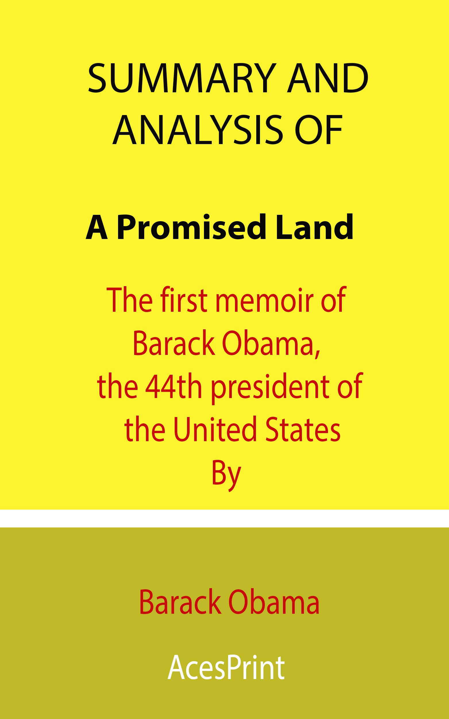 Summary and Analysis of A Promised Land: The first memoir of Barack Obama, the 44th president of the United States By Barack Obama