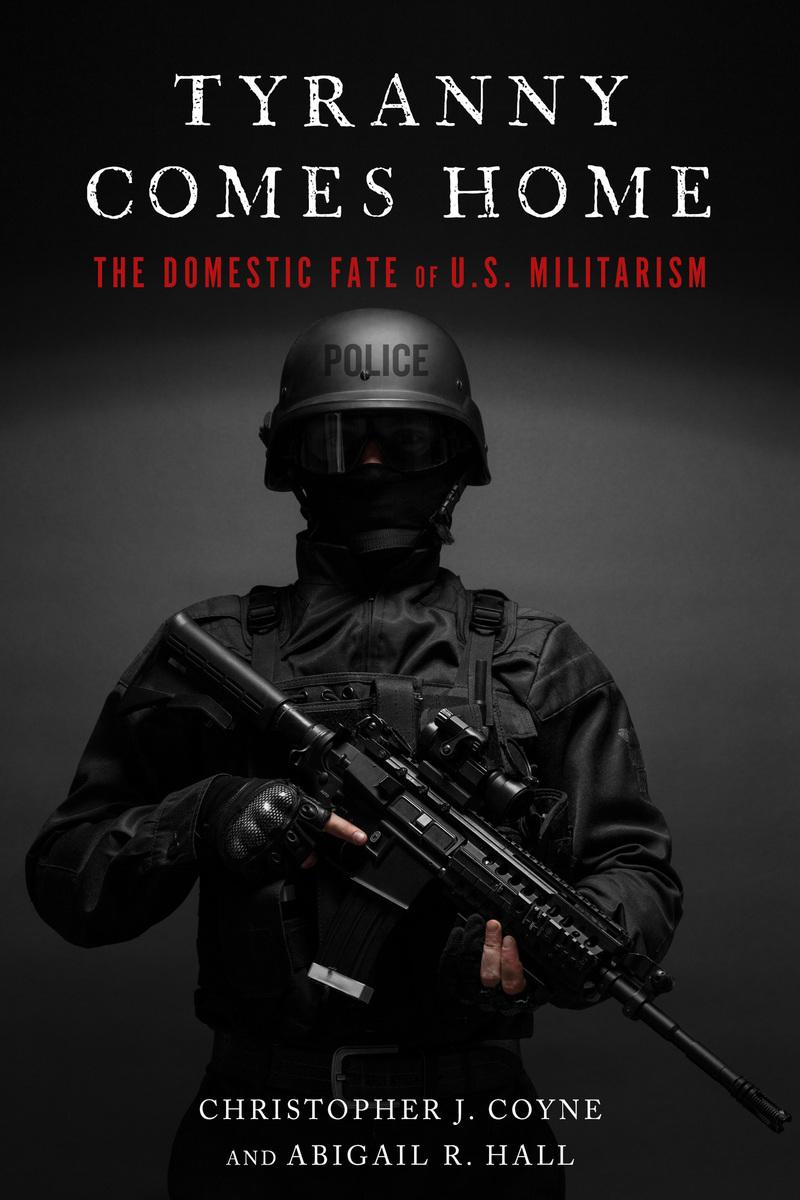 Tyranny Comes Home: The Domestic Fate of U.S. Militarism
