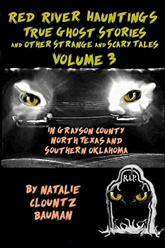 Red River Hauntings - TRUE Ghost Stories of Grayson County Texas and Other Strange and Scary Tales - Volume 3: Including North Texas and Southern ... Oklahoma and Other Strange and Scary Tales)