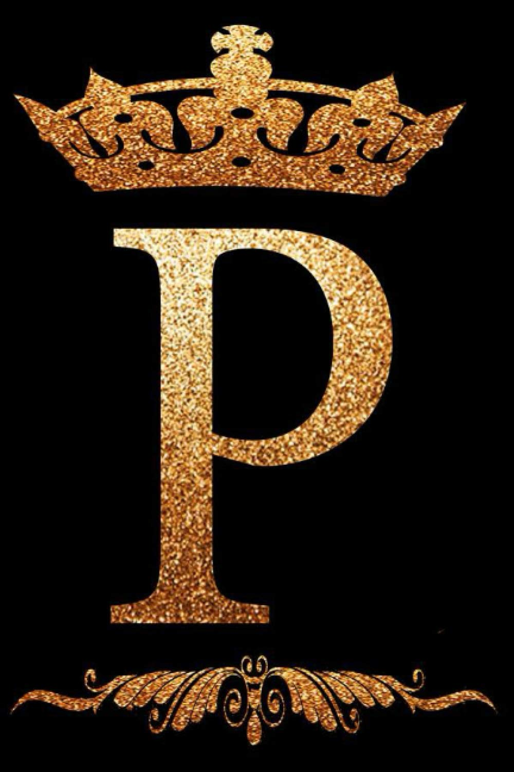 """Golden Crown Initial P alphabet Monogram Letter P Notebook: gold luxury style Letter p journal Lined Diary for Writing & Note Taking for Girls and ... print """" Letter P """" Custom 6x9"""" 120 Pages"""