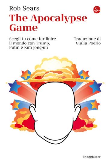 The Apocalypse Game. Scegli tu come far finire il mondo con Trump, Putin e Kim Jong-un