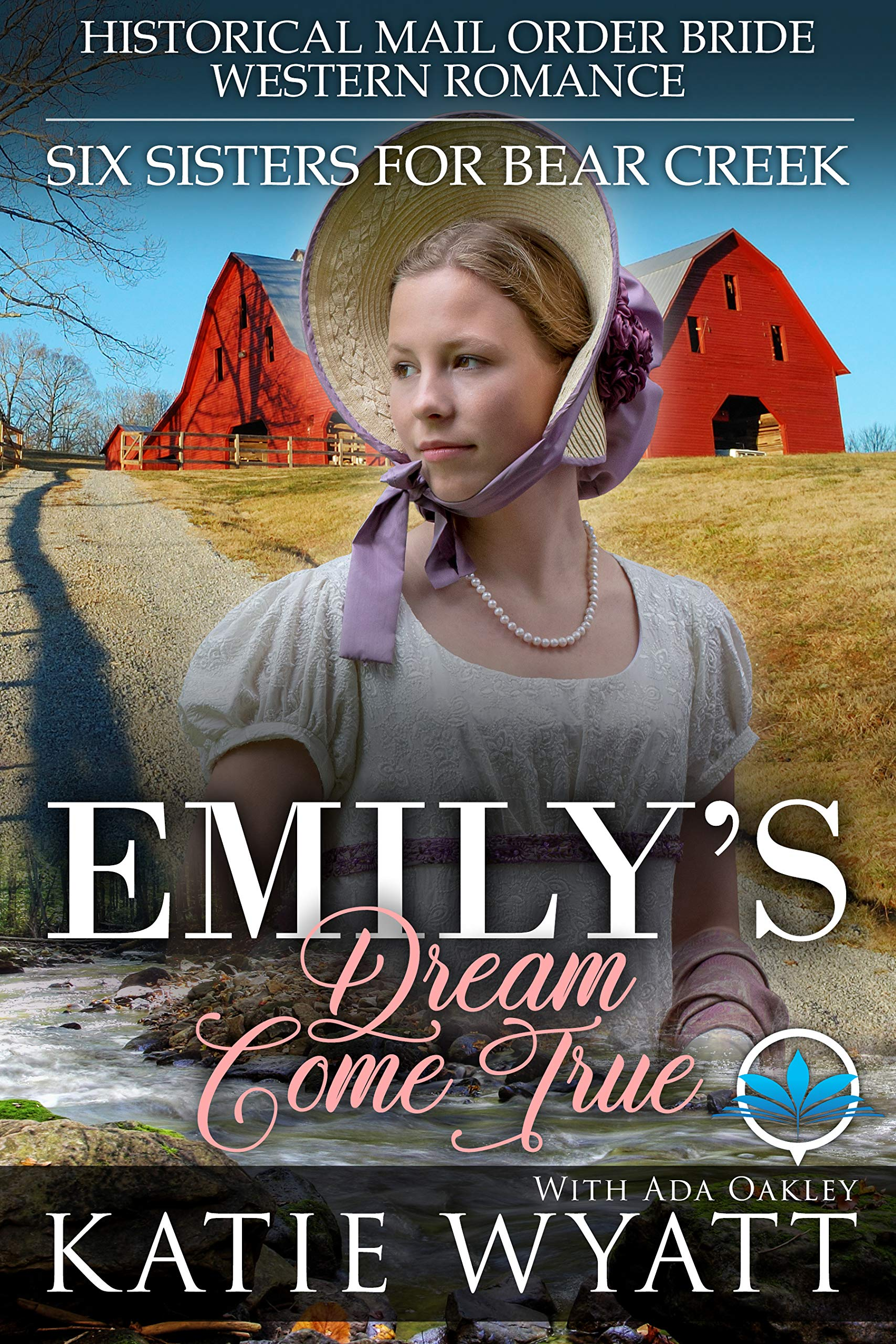 Emily's Dream Come True: Historical Mail Order Bride Western Romance (Six Sisters For Bear Creek Book 2)