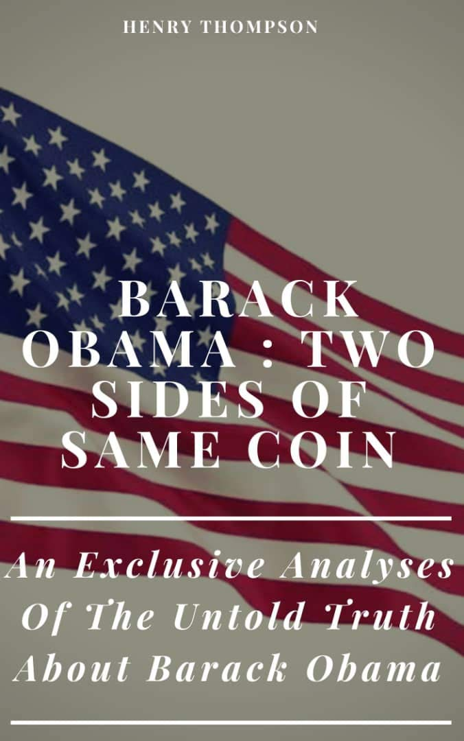 BARACK OBAMA: TWO SIDES OF SAME COIN : An Exclusive Analyses Of The Untold Truth About Barack Obama