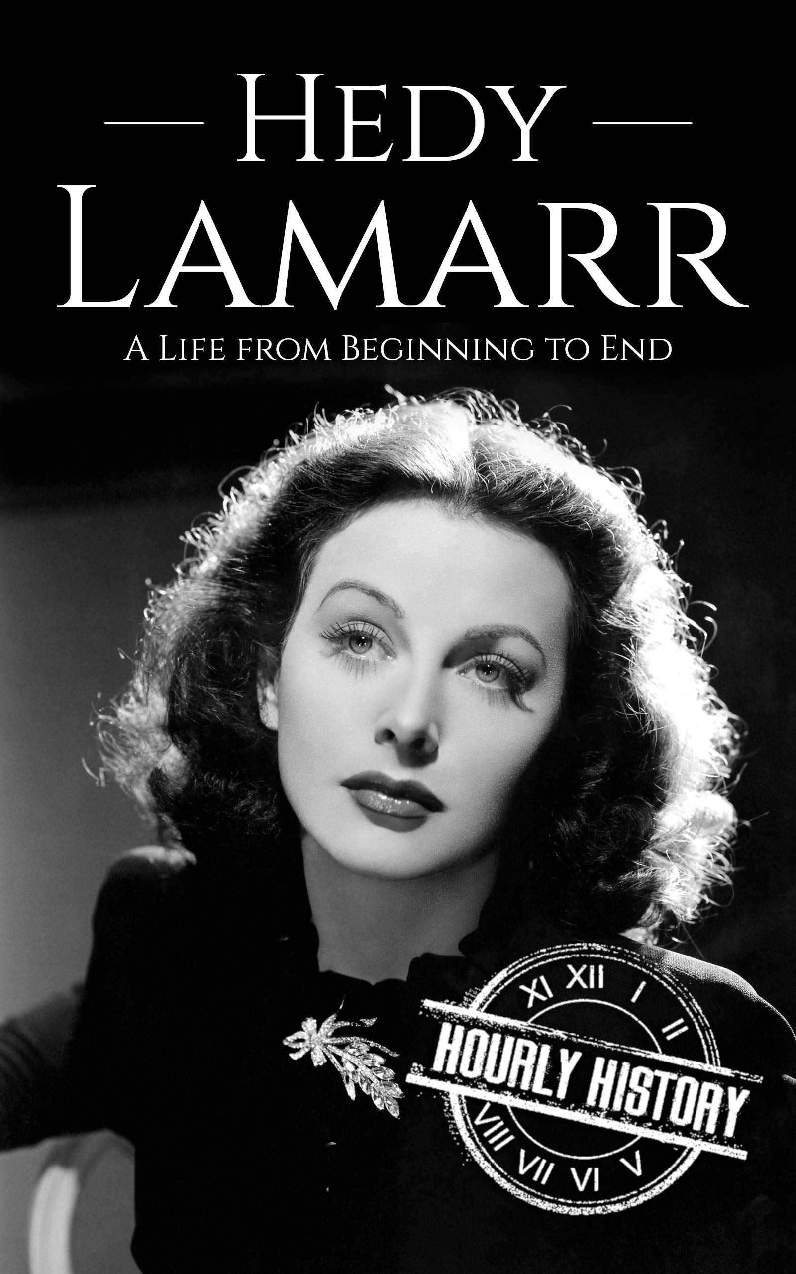 Hedy Lamarr: A Life from Beginning to End