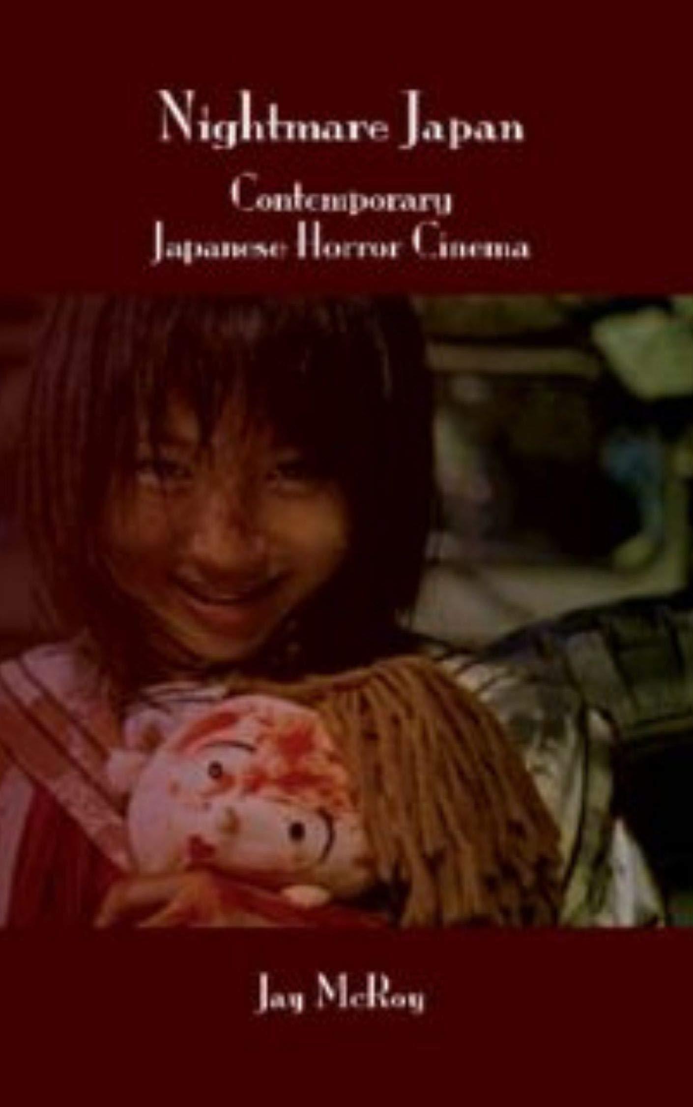 Nightmare Japan: Contemporary Japanese Horror Cinema.
