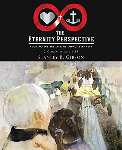 The Eternity Perspective: Your Activities in Time Impact Eternity