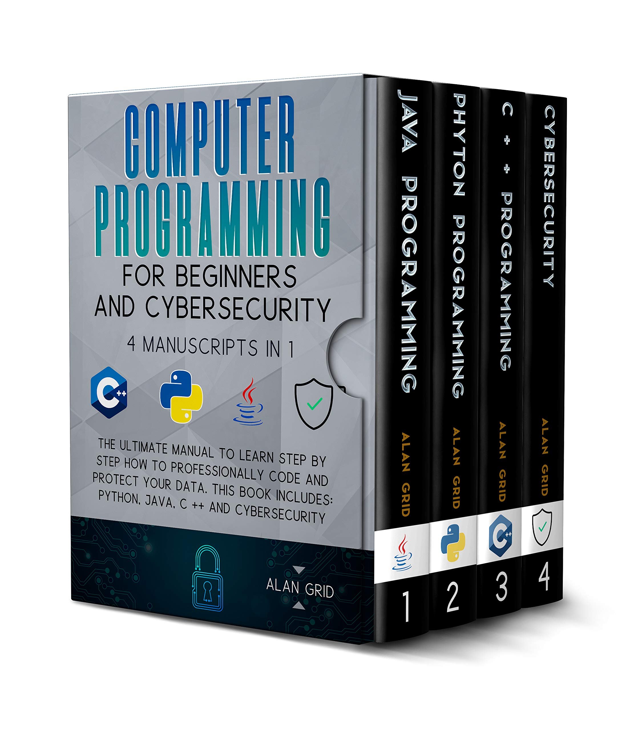 Computer Programming for Beginners and Cybersecurity: The Ultimate Manual to Learn step by step how to Professionally Code and Protect Your Data. This Book includes: Python, Java, C++ & Cybersecurity