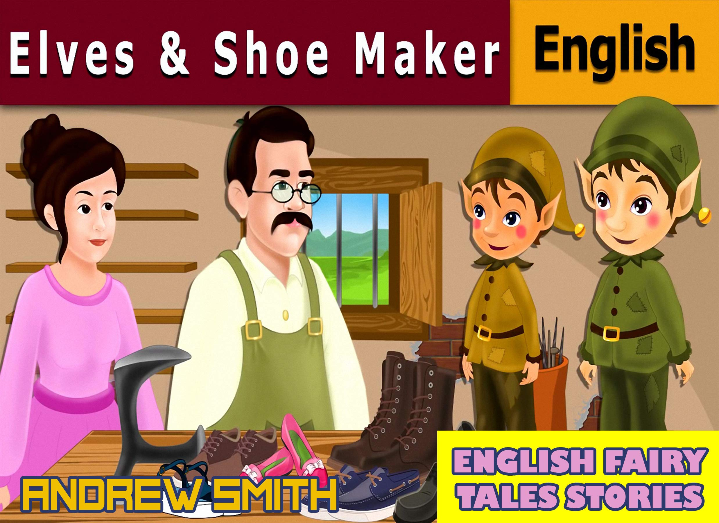 English Fairy Tales Stories: Elves And Shoe Maker - Great 5-Minute Fairy Tale Picture Book For Kids, Boys, Girls, Children Of All Age