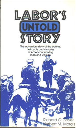 Labor's Untold Story: The Adventure Story of the Battles, Betrayals and Victories of American Working Men and Women
