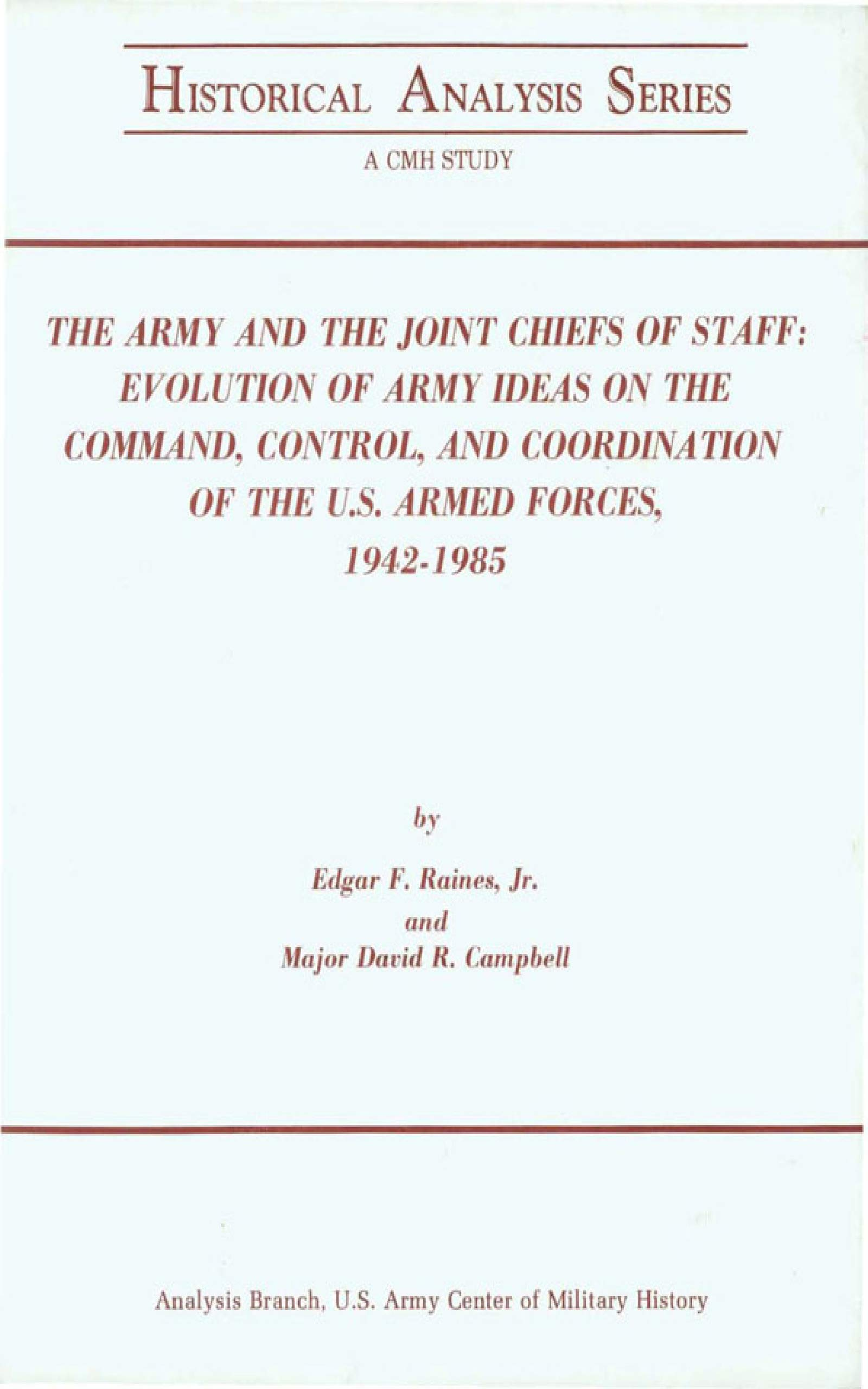 The Army And The Joint Chiefs Of Staff: Evolution Of Army Ideas On The Command, Control, And Coordination Of The U.s. Armed Forces, 1942-1985